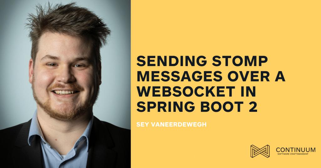 Sending STOMP messages over a WebSocket in Spring Boot 2 Sey Vaneerdewegh