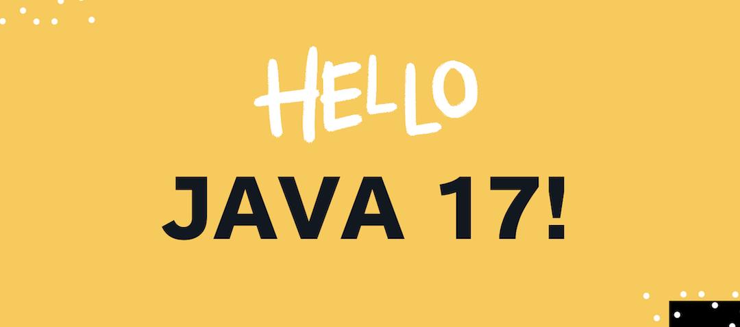 To Java 17 and beyond!